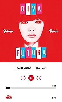 Diva futura italian edition kindle edition by fabio viola literature fiction kindle - Video di diva futura ...