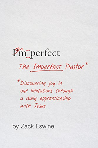 The Imperfect Pastor: Discovering Joy in Our Limitations through a Daily Apprenticeship with Jesus by [Eswine, Zack]