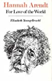 Hannah Arendt : For Love of the World, Young-Bruehl, Elisabeth, 0300026609