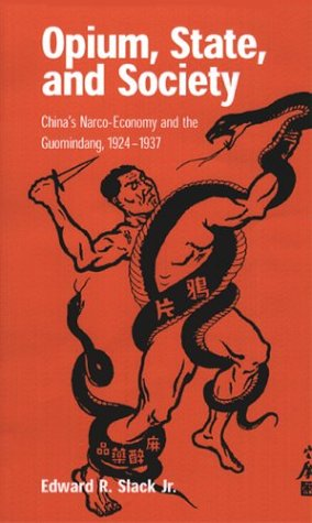 Opium, State, and Society: China's Narco-Economy and the Guomindang, 1924-1937