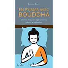 En pyjama avec Bouddha: Dormez mieux en sept semaines grâce à la méditation