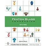 Fenton Glass Compendium: 1970-1985 (Schiffer Book for Collectors)