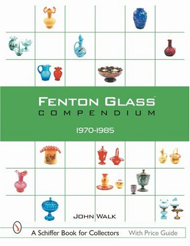 Fenton Glass Compendium: 1970-1985 (Schiffer Book for Collectors)
