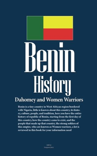 Benin History, Dahomey and Women Warriors: Life before Colonization, People and Tradition