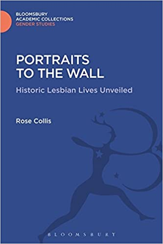 Portraits to the Wall: Historic Lesbian Lives Unveiled (Gender Studies: Bloomsbury Academic Collections)