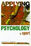 Applying Psychology to Sport, Barbara Woods and Rob McIlveen, 0340647604