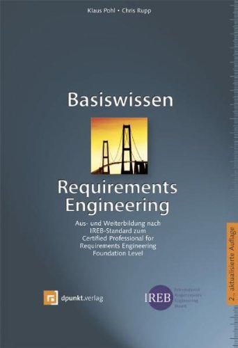 Basiswissen Requirements Engineering: Aus- und Weiterbildung nach IREB-Standard zum Certified Professional for Requirements Engineering - Foundation Level
