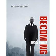 Becoming Bucky Fuller