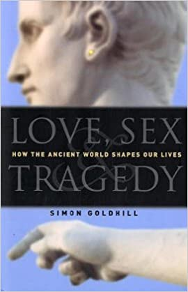 Book Love, Sex & Tragedy: How the Ancient World Shapes Our Lives