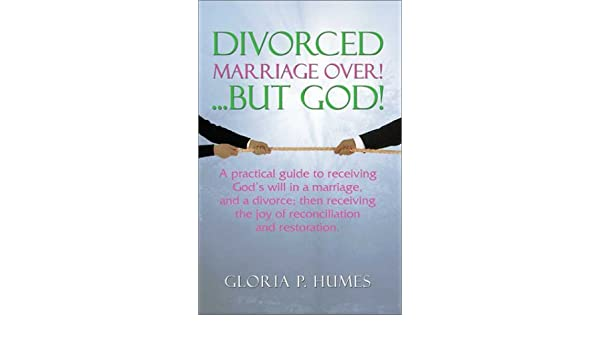 Divorced: Marriage Over! …But God!: A Practical Guide to Receiving