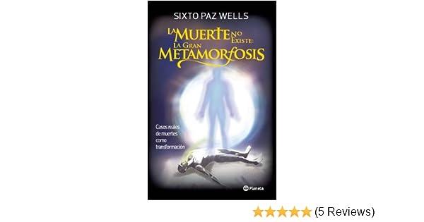 La Muerte No Existe: La Gran Metamorfosis: Sixto Paz Wells ...