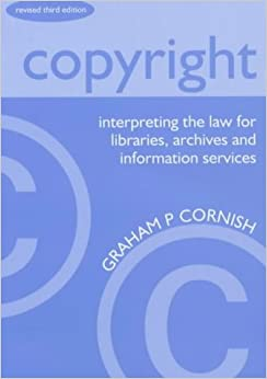 Copyright: Interpreting the Law for Libraries, Archives and Information Services (The Library Association copyright guides)