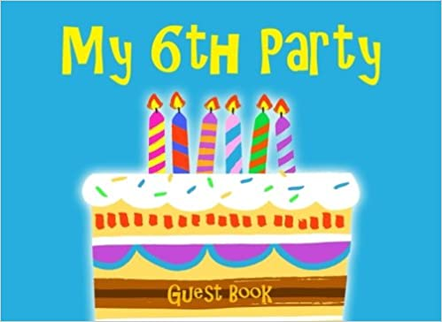 My 6th Party Guest Book Blue Sixth Birthday For Boys With Big Cake Candles Message To Write In Paperback August 11