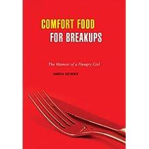 Comfort Food for Breakups: The Memoir of a Hungry Girl