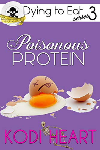 Poisonous Protein (A Dying to Eat Cozy Mystery Book 3) by [Heart, Kodi]