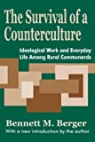 The Survival of a Counterculture : Ideological Work and Everyday Life among Rural Communards, Berger, Bennett M., 0765808056