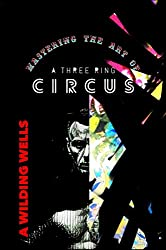 Mastering The Art Of A Three Ring Circus (The Wild Things (standalone) Book 2)