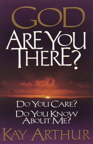 God, Are You There?: Do You Care? Do You Know about Me?