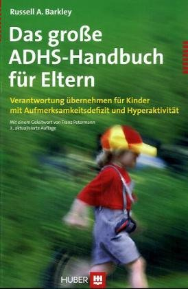 Das grosse ADHS-Handbuch für Eltern: Verantwortung übernehmen für Kinder mit Aufmerksamkeitsdefizit und Hyperaktivität