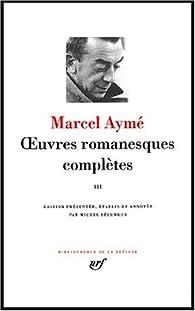 Aymé : Oeuvres romanesques complètes, tome 3 par Marcel Aymé