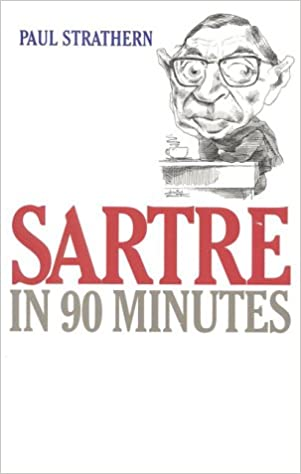 Sartre in 90 Minutes (Philosophers in 90 Minutes Series): Paul ...