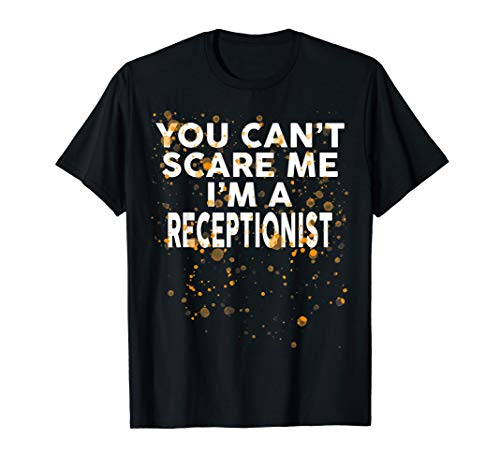 You Can't Scare Me I'm A RECEPTIONIST T-Shirt Halloween]()