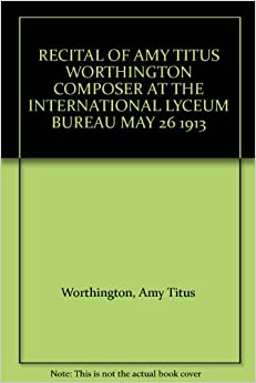 RECITAL OF AMY TITUS WORTHINGTON COMPOSER AT THE INTERNATIONAL