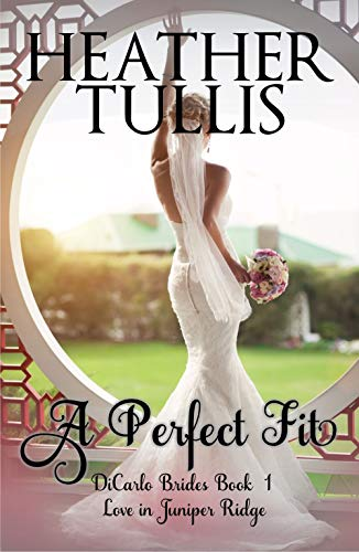 A Perfect Fit (DiCarlo Brides Book 1): Love in Juniper Ridge
