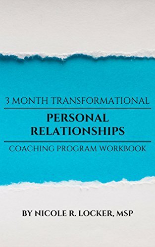 Personal Relationships 3 Month Transformational Coaching Program Workbook by [Locker MSP, Nicole R.]