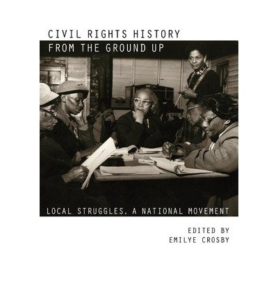 { [ CIVIL RIGHTS HISTORY FROM THE GROUND UP: LOCAL STRUGGLES, A NATIONAL MOVEMENT[ CIVIL RIGHTS HISTORY FROM THE GROUND UP: LOCAL STRUGGLES, A NATIONAL MOVEMENT ] BY CROSBY, EMILYE ( AUTHOR )MAR-15-2011 PAPERBACK ] } Crosby, Emilye ( AUTHOR ) Mar-15-2011 Paperback PDF