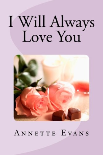 Book: I Will Always Love You (FULL BOOK) by Annette Evans