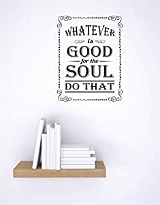 "Design with Vinyl RE 1 C 2305 Whatever is Good for The Soul Do That Image Quote Vinyl Wall Decal Sticker, 12 x 18"", Black"