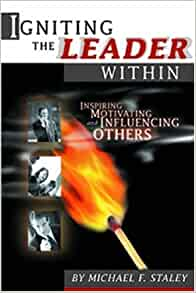 Igniting The Leader Within Inspiring Motivating Influencing Others
