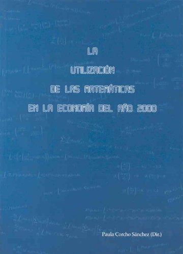 Descargar Libro La Utilización De Las Matemáticas En La Economía Del 2000 Paula Corcho