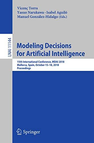 Modeling Decisions for Artificial Intelligence: 15th International Conference, MDAI 2018, Mallorca, Spain, October 15–18, 2018, Proceedings (Lecture Notes in Computer Science Book 11144)