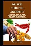 DR. SEBI CURE FOR ARTHRITIS: The Beginners Remedy