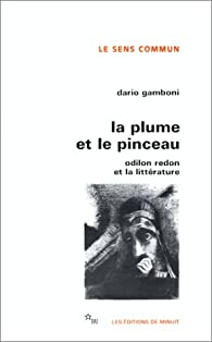 La Plume et le pinceau : Odilon Redon et la littérature par Dario Gamboni