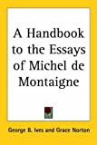 A Handbook to the Essays of Michel de Montaigne, George B. Ives and Grace Norton, 1417983418