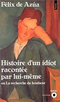 Histoire d'un idiot racontée par lui-même, ou, La recherche du bonheur par Félix de Azúa