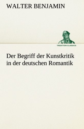 Read Online Der Begriff der Kunstkritik in der deutschen Romantik (TREDITION CLASSICS) (German Edition) ebook