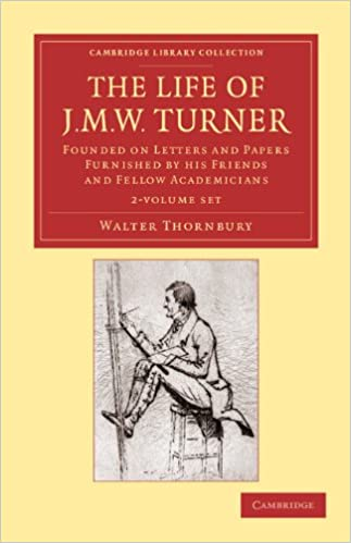 the life of j m w turner 2 volume set founded on letters and papers furnished by his friends and fellow academicians cambridge library collection art and architecture
