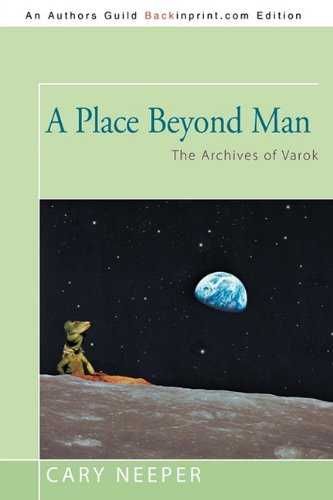 Book: A Place Beyond Man - The Archives of Varok by Cary Neeper