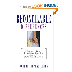 Reconcilable Differences: 7 Keys to Remaining Together from a Top Matrimonial Lawyer Robert Stephan Cohen and Elina Furman