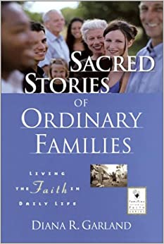 Sacred Stories of Ordinary Families: Living the Faith in Daily Life (J-B Families and Faith Series)