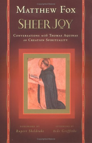 Download Sheer Joy: Conversations With Thomas Aquinas on Creation Spirituality pdf epub