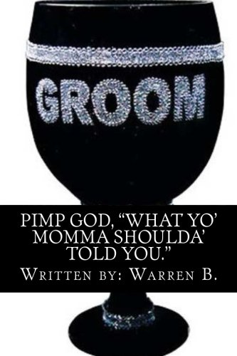 """""""Pimp God"""": What Your Mom Should Have Told You!!"""