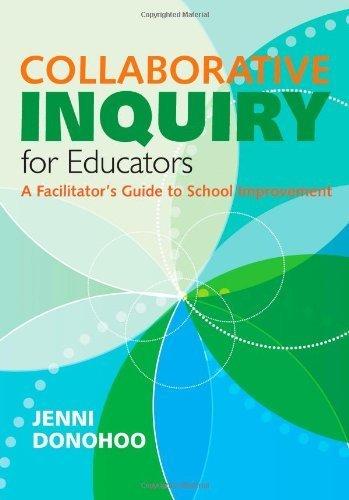 Collaborative Inquiry for Educators: A Facilitator's Guide to School Improvement by Jenni Anne Marie Donohoo (2013-05-14)