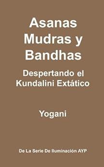 Asanas, Mudras y Bandhas - Despertando el Kundalini Extático (La Serie de Iluminación AYP nº 4) (Spanish Edition) por [Yogani]