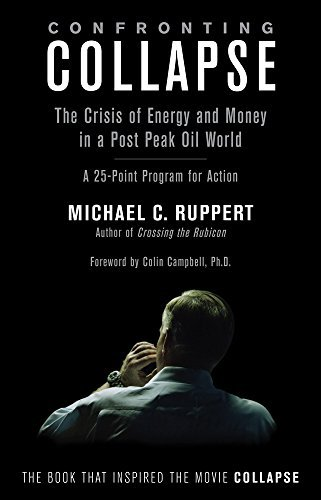 Confronting Collapse: The Crisis of Energy and Money in a Post Peak Oil World by Michael C. Ruppert (2009-12-15)