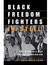 Black Freedom Fighters in Steel: The Struggle for Democratic Unionism